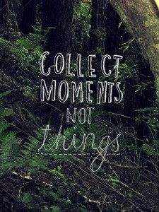 collect moments not things, What the hills long to say